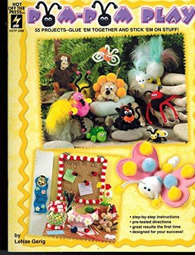 Pom-pom Play 55 Projects Glue 'Em Together and Stick 'Em on Stuff! (Hot Off the Press)