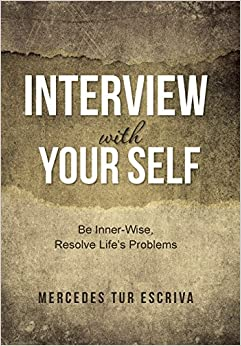 Interview with Your Self: Be Inner-Wise, Resolve Life's Problems
