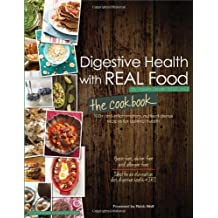 Digestive Health with Real Food -- The Cookbook: 75 Anti-Inflammatory, Nutrient-Dense Recipes for Optimal Health by Jacob, Aglaee (2013) Paperback