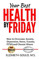 Your Best Health by Friday: How to Overcome Anxiety, Depression, Stress, Trauma, PTSD and Chronic Illness Paperback