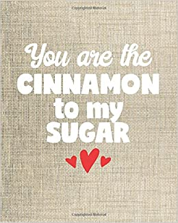 Cute Inspirational Journal You Are The Cinnamon To My Sugar 8x10
