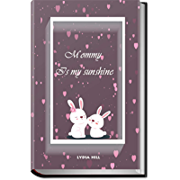 MOMMY IS MY SUNSHINE: Wonderful gift for Mothers ,3D frame with cute animals cover ,160 pages(6 x9), soft cover ,February 15, 2020. (English Edition)