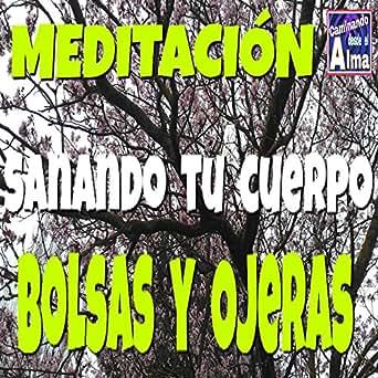 Meditación. Bolsas Y Ojeras. Sanando Tu Cuerpo by Caminando ...