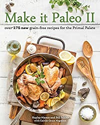 Make it Paleo II : Over 150 New Grain-Free Recipes for the Primal Palate