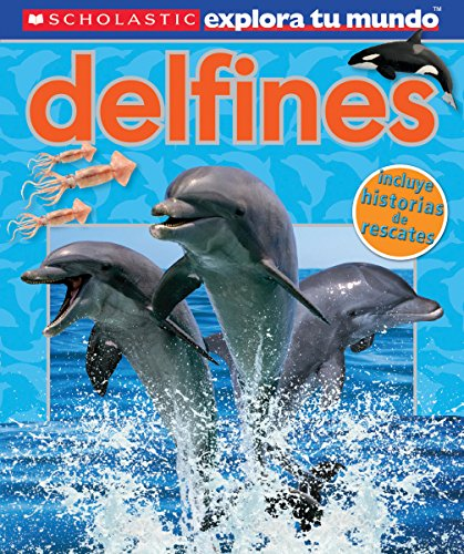 Scholastic Explora Tu Mundo: Delfines: (Spanish language edition of Scholastic Discover More: Dolphins) (Spanish Edition)