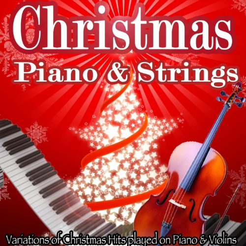 Christmas Hits on Piano and Strings (Variations of Christmas Hits played on Piano & Violins)