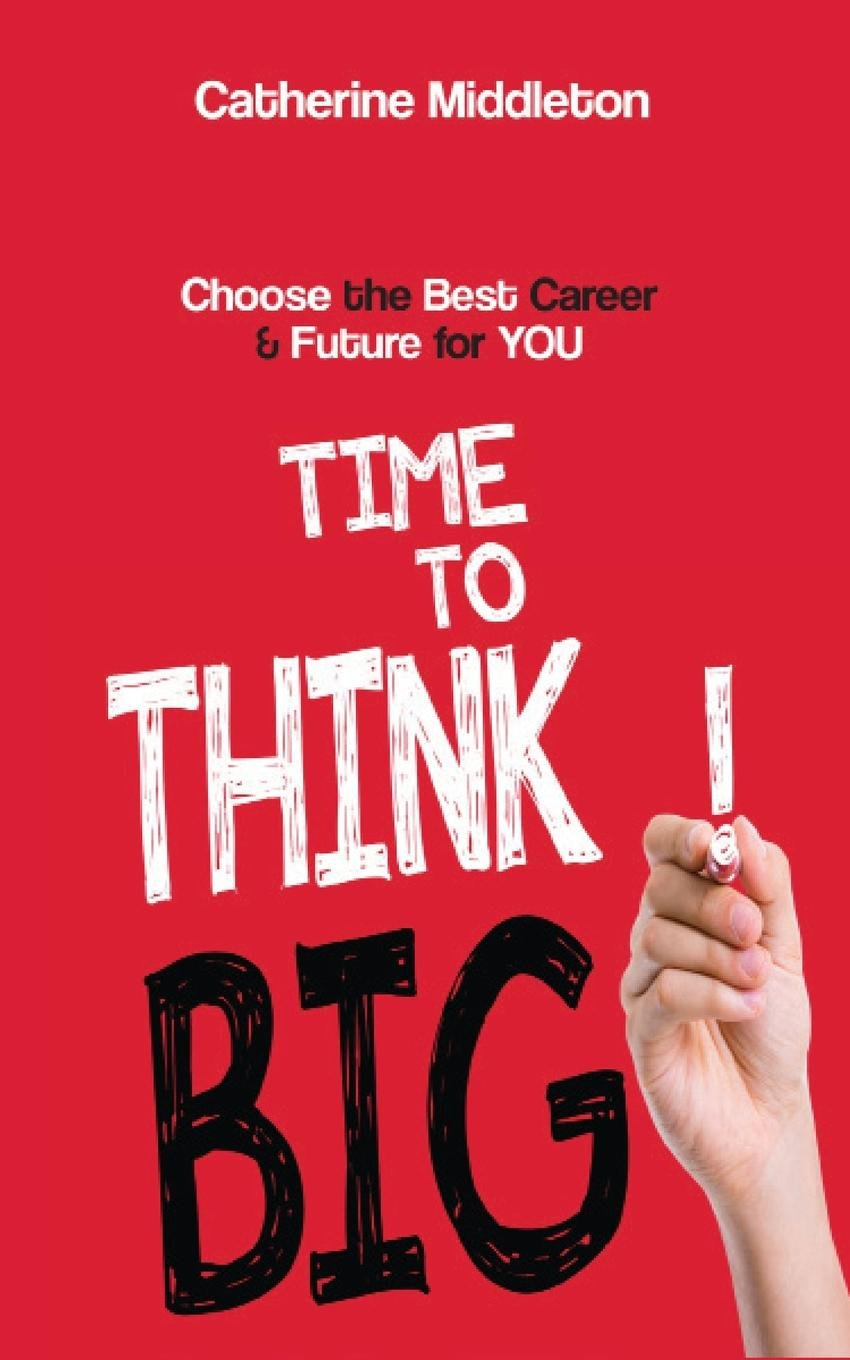Time to Think Big!: Choose the Best Career and Future for You