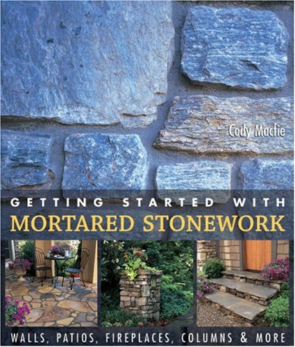 Getting Started with Mortared Stonework: Walls, Patios, Fireplaces, Columns & More by Brand: Lark Books