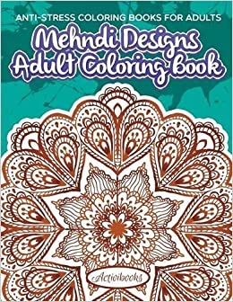 Buy Mehndi Designs Adult Coloring Book Anti Stress Books For Adults Online At Low Prices In India