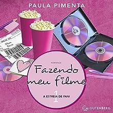 A Estreia De Fani [The Fani Premiere]: Fazendo Meu Filme, No. 1 [Making My Film, Book 1] Audiobook by Paula Pimenta Narrated by Luisa Coelho