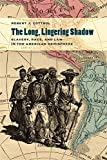 The Long, Lingering Shadow: Slavery, Race, and Law in the American Hemisphere (Studies in the Legal History of the South Ser.)