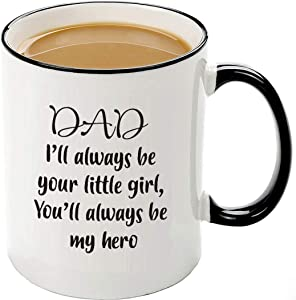 Funny Dad Mug- Dad,I'll Always Be Your Little Girl.You Will Always Be My Hero Coffee mug, Dad Birthday Christmas Gifts From Daughter