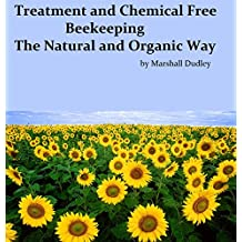 Treatment and Chemical Free Beekeeping: The Natural and Organic Way