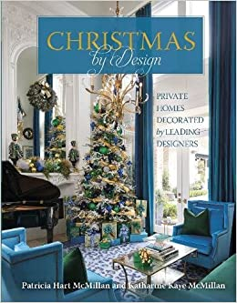 Christmas By Design: Private Homes Decorated By Leading Designers: Patricia  Hart McMillan, Katharine Kaye McMillan: 9780764356544: Amazon.com: Books