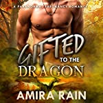 Gifted to the Dragon: The Gifted Series, Book 2 | Amira Rain