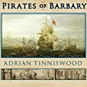 Pirates of Barbary: Corsairs, Conquests and Captivity in the Seventeenth-Century Mediterranean Audiobook by Adrian Tinniswood Narrated by Clive Chafer