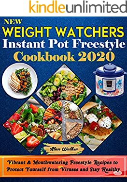 New Weight Watchers  Instant Pot Freestyle Cookbook 2020: Vibrant & Mouthwatering Freestyle Recipes to Protect Yourself from Viruses and Stay Healthy