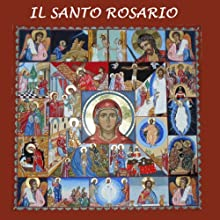 Il Santo Rosario [The Holy Rosary] (       ABRIDGED) by  Gli Ascoltalibri Narrated by Silvia Cecchini