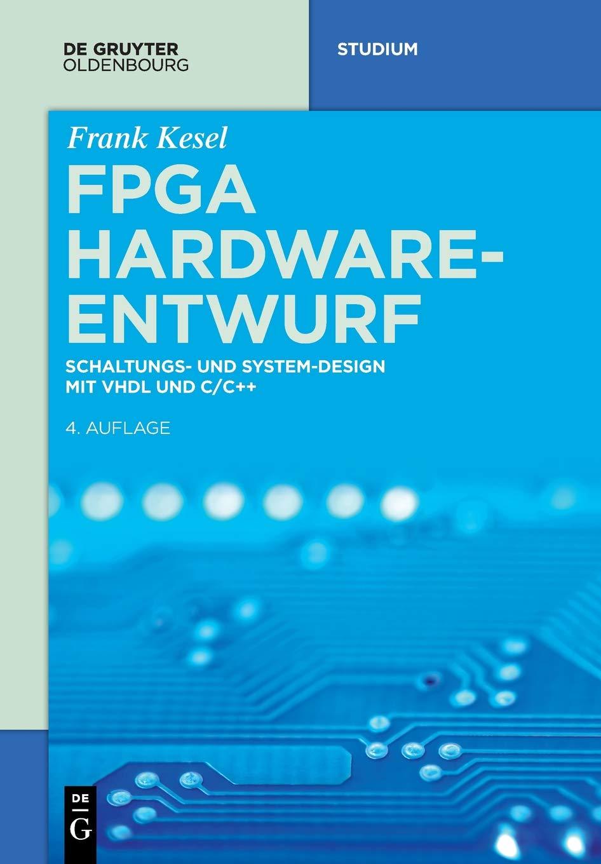 FPGA Hardware Entwurf  Schaltungs  Und System Design Mit VHDL Und C C++  De Gruyter Studium
