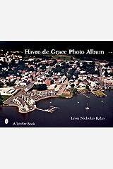 Havre de Grace: A Photo Album (Schiffer Books) Hardcover