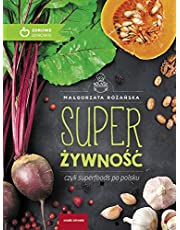 Super Zywnosc czyli superfoods po polsku