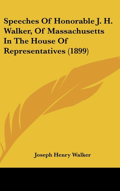 Speeches Of Honorable J. H. Walker, Of Massachusetts In The House Of Representatives (1899) PDF
