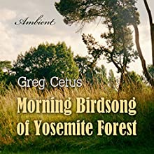 Morning Birdsong of Yosemite Forest: Ambient Soundscape Performance by Greg Cetus Narrated by  uncredited