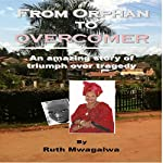 From Orphan to Overcomer: The Amazing Story of Triumph over Tragedy | Ruth Mwagalwa