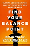 Find Your Balance Point: Clarify Your Priorities, Simplify Your Life, and Achieve More
