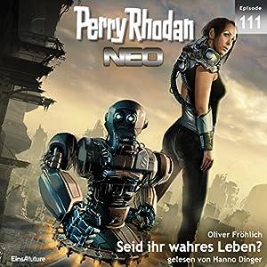 Seid ihr wahres Leben? (Perry Rhodan NEO 111) Audiobook