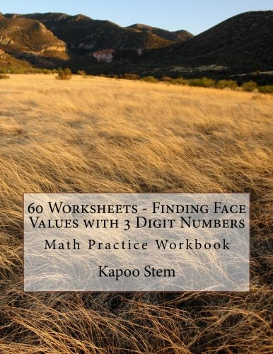 Read Online 60 Worksheets - Finding Face Values with 3 Digit Numbers: Math Practice Workbook (60 Days Math Face Value Series) (Volume 2) pdf epub