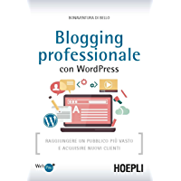 Blogging professionale con WordPress: Raggiungere un pubblico più vasto e acquisire nuovi clienti