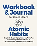Journal and Workbook for James Clear's Atomic Habits: Chapter-by-Chapter Highlights and Key Points Plus Custom-Designed…