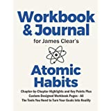 Journal and Workbook for James Clear's Atomic Habits: Chapter-by-Chapter Highlights and Key Points Plus Custom-Designed Workb