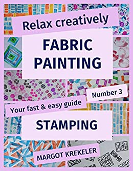 Relax creatively - Fabric painting - Your fast & easy guide number 3 - Stamping by [Krekeler, Margot]