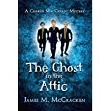 The Ghost in the Attic (A Charlie MacCready Mystery Book 1)