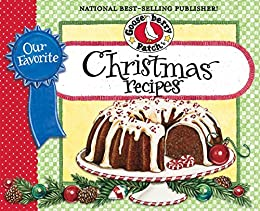 Our Favorite Christmas Recipes Cookbook: Over 60 of Our Favorite Christmas Recipes plus just as many handy tips and a new photo cover (Our Favorite Recipes Collection) by [Gooseberry Patch]