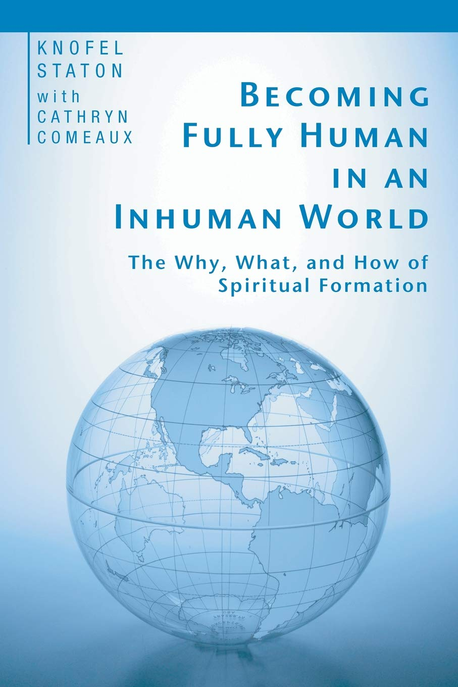 Download Becoming Fully Human in an Inhuman World: The Why, What, and How of Spiritual Formation PDF