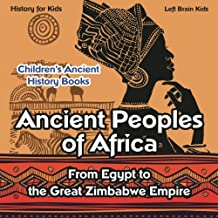 Ancient Peoples of Africa: From Egypt to the Great Zimbabwe Empire - History for Kids - Children's Ancient History Books