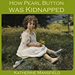 How Pearl Button Was Kidnapped | Katherine Mansfield