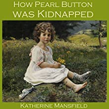 How Pearl Button Was Kidnapped Audiobook by Katherine Mansfield Narrated by Cathy Dobson