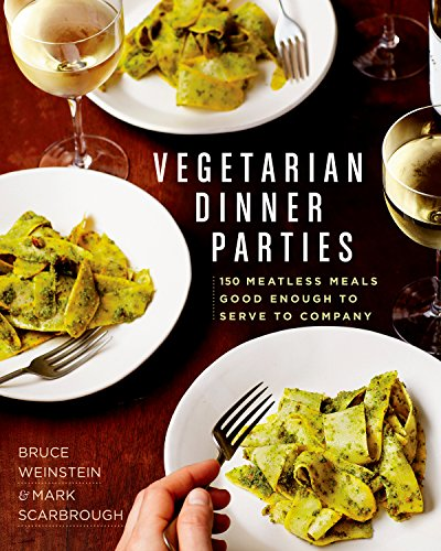 Vegetarian Dinner Parties: 150 Meatless Meals Good Enough to Serve to Company