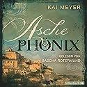 Asche und Phönix Hörbuch von Kai Meyer Gesprochen von: Sascha Rotermund