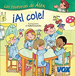 ¡Al cole! (Las historias de Alex / Alexs Stories) (Spanish Edition) Kindle Edition