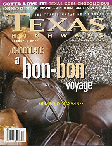 TEXAS HIGHWAYS February 2007 The Travel Magazine of Texas HOUSTON'S 12 HOT-DATE HOTSPOTS Wine & Dine & Design in Dallas MOVE OVER GODIVA, CHOCOLATE: A BON-BON VOYAGE, TEXAS GOES CHOCOLICIOUS ()