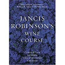 Jancis Robinson's Wine Course: A Guide to the World of Wine by Jancis Robinson (2006-04-01)