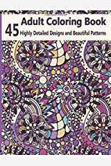 A coloring Books for Adults Featuring Over 45 Highly Detailed Designs & Beautiful Patterns Paperback