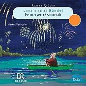 Georg Friedrich Händel: Feuerwerksmusik (Starke Stücke)   Cornelia Ferstl