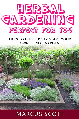 HERBAL GARDENING PERFECT FOR YOU: How to Effectively Start your own Herbal Garden (Herbal gardening, Herbal, Gardening) by [Scott, Marcus]