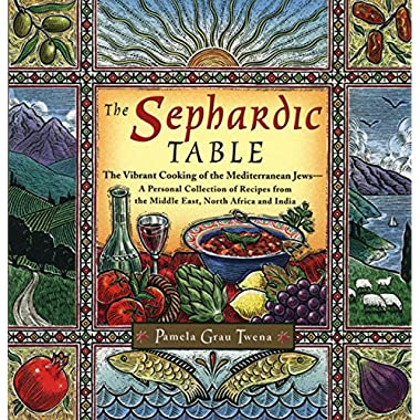 The Sephardic Table: The Vibrant Cooking of the Mediterranean Jews-A Personal Collection of Recipes from the Middle East, North Africa and India